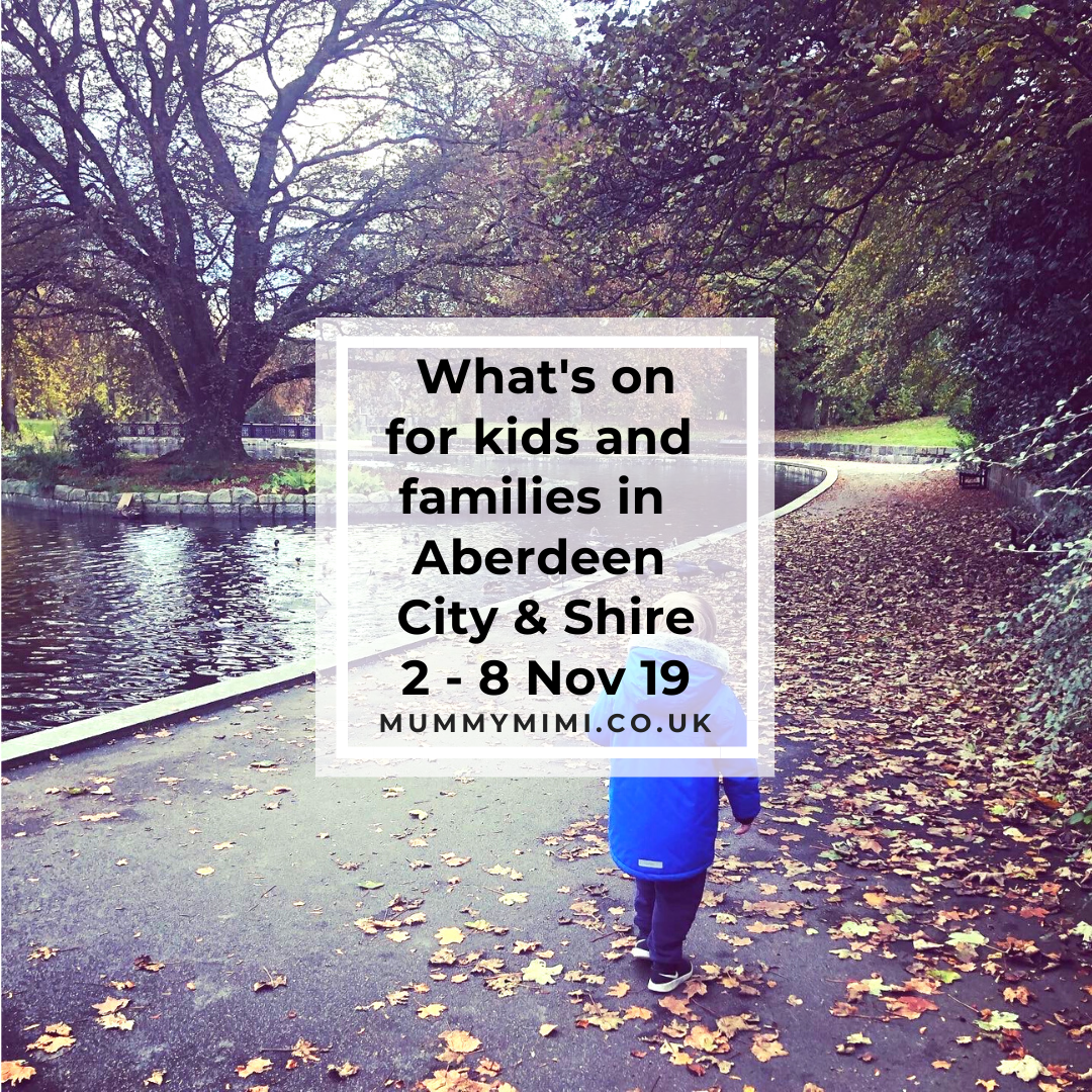 What's on for Kids and Families in Aberdeen City & Shire | 2nd – 8th November 2019