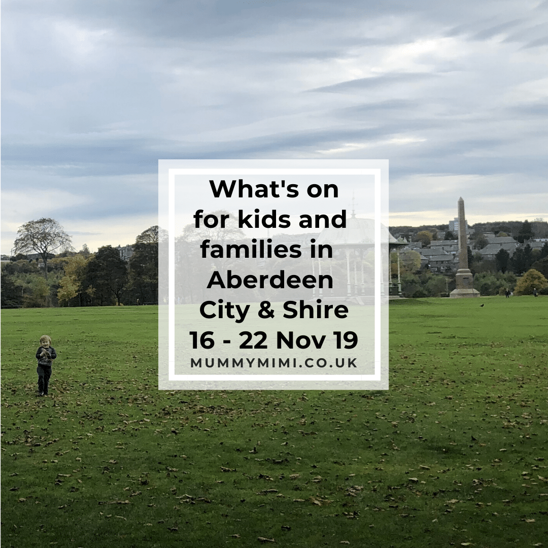 What's on for Kids and Families in Aberdeen City & Shire | 16th – 22nd November 2019