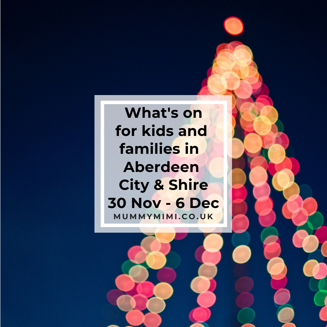 What's on for Kids and Families in Aberdeen City & Shire | 30th November – 6th December 2019