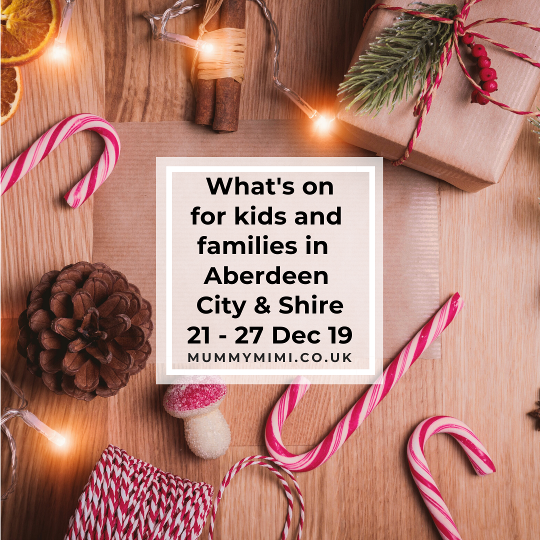 What's on for Kids and Families in Aberdeen City & Shire | 21st – 27th December 2019