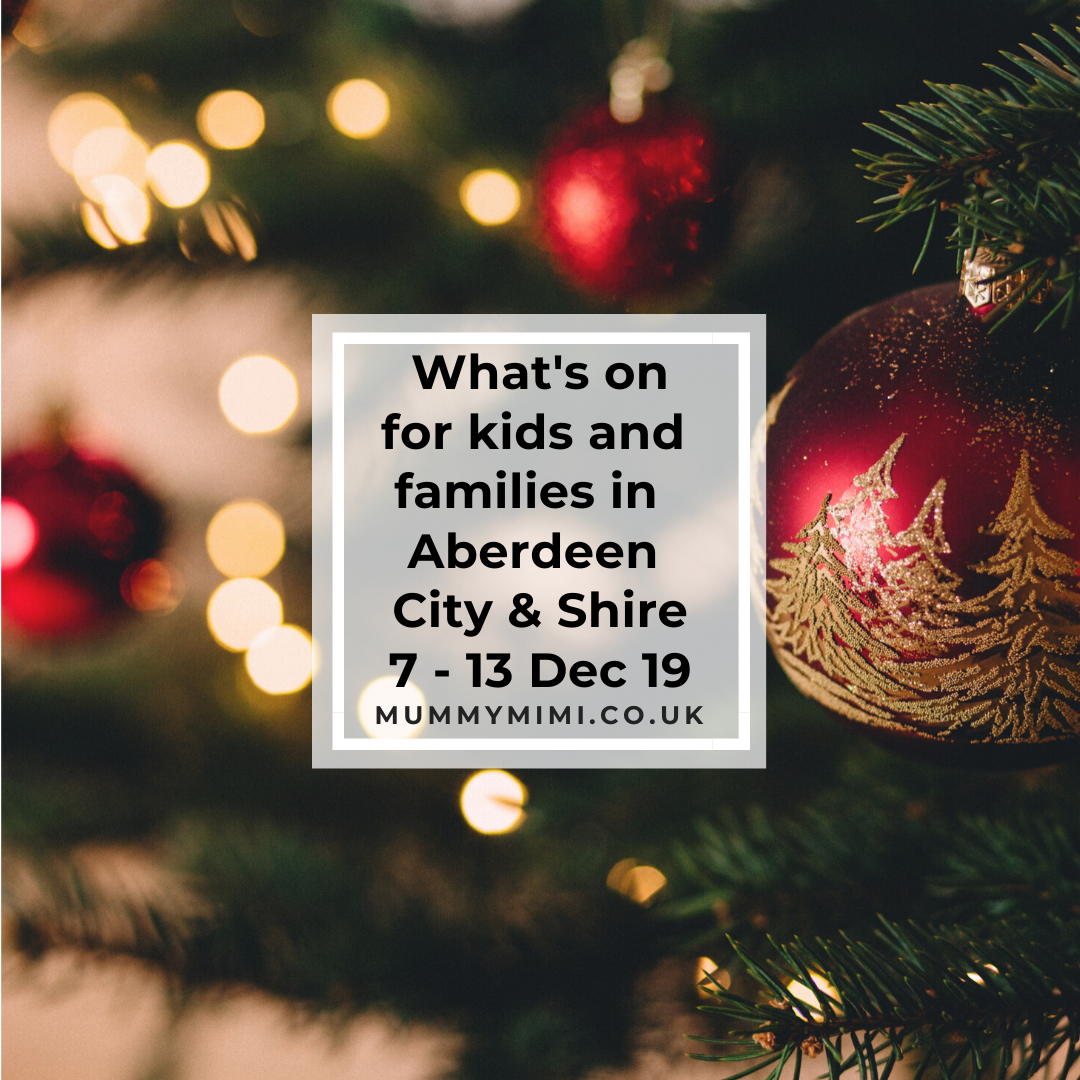 What's on for Kids and Families in Aberdeen City & Shire | 7th – 13th December 2019
