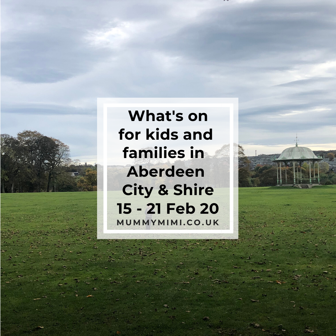 What's on for Kids and Families in Aberdeen City & Shire | 15th – 21st February 2020